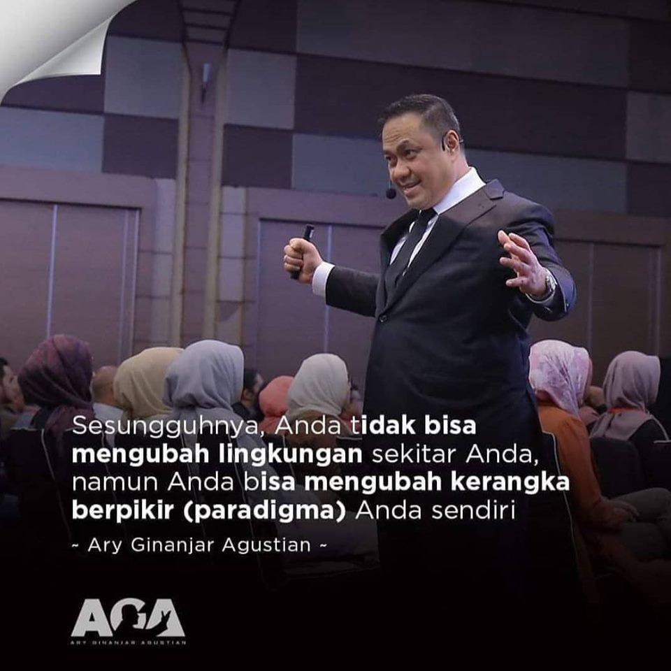 Quotes Ary Ginanjar Agustian, Sesungguhnya, Anda tidak bisa mengubah lingkungan sekitar Anda, namun Anda bisa mengubah kerangka berpikir (paradigma) Anda sendiri
